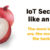 Four Key Steps For Enterprise IoT Security